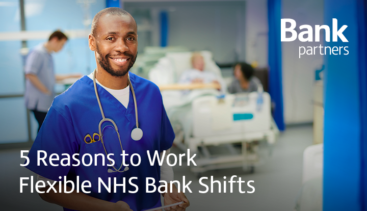 5 reasons to work flexible NHS bank shifts | Bank Partners